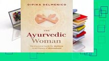 Full E-book  The Ayurvedic Woman: The Essential Guide for Wellness in All Phases of Womanhood