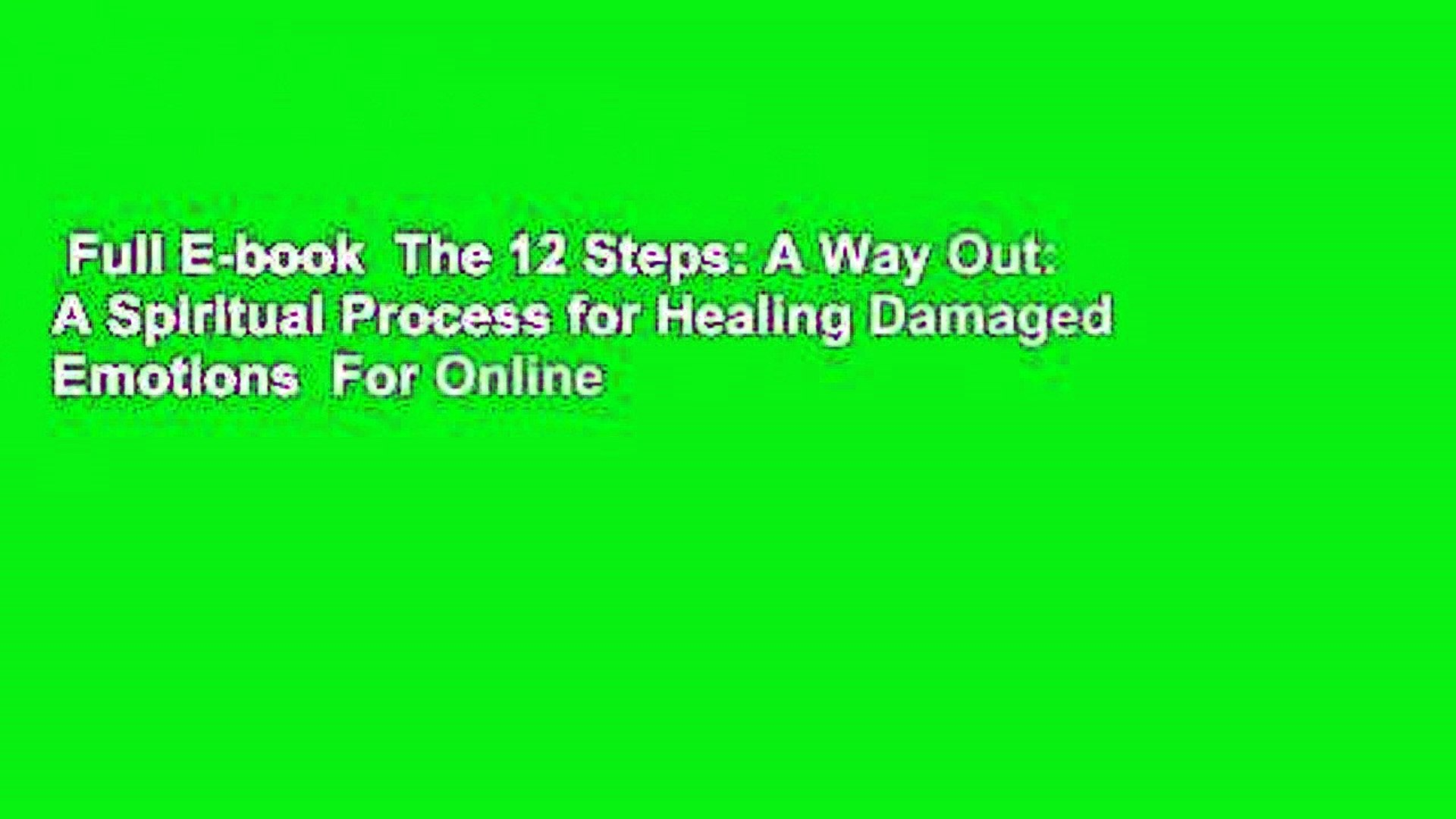 Full E-book  The 12 Steps: A Way Out: A Spiritual Process for Healing Damaged Emotions  For Online