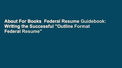 """About For Books  Federal Resume Guidebook: Writing the Successful """"Outline Format Federal Resume"""""""