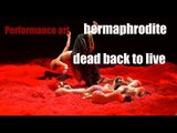 [Dance] Performance art - hermaphrodite, dead back to life | More China