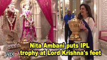 Elated Nita Ambani puts IPL trophy at Lord Krishna's feet