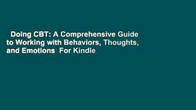 Doing CBT: A Comprehensive Guide to Working with Behaviors, Thoughts, and Emotions  For Kindle