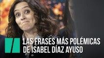 Las frases más polémicas de Isabel Díaz Ayuso