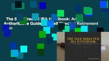 The Self Directed IRA Handbook: An Authoritative Guide For Self Directed Retirement Plan