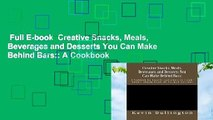 Full E-book  Creative Snacks, Meals, Beverages and Desserts You Can Make Behind Bars:: A Cookbook