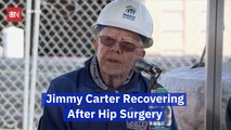 Former President Jimmy Carter Is Recovering From Hip Surgery