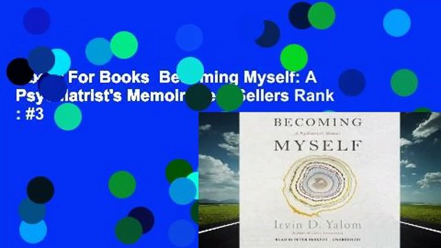 About For Books  Becoming Myself: A Psychiatrist's Memoir  Best Sellers Rank : #3