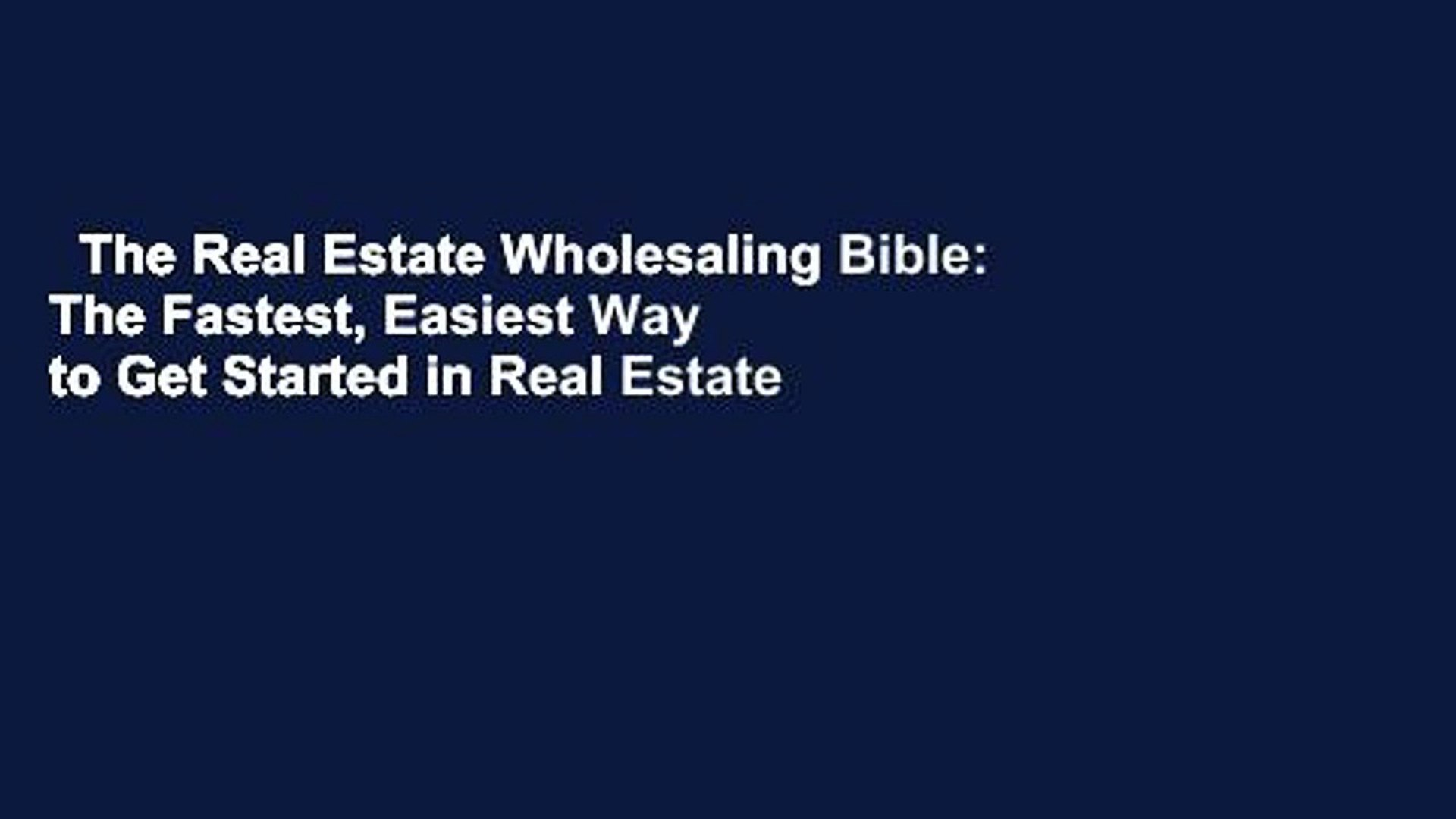 The Real Estate Wholesaling Bible: The Fastest, Easiest Way to Get Started in Real Estate