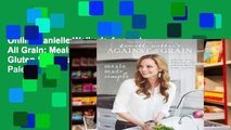 Online Danielle Walker's Against All Grain: Meals Made Simple: Gluten-Free, Dairy-Free, and Paleo