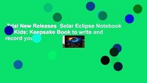 Trial New Releases  Solar Eclipse Notebook for Kids: Keepsake Book to write and record your