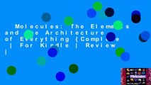 Molecules: The Elements and the Architecture of Everything {Complete  | For Kindle | Review |