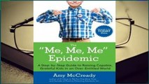 The Me, Me, Me Epidemic: A Step-by-Step Guide to Raising Capable, Grateful Kids in an
