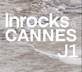 Les Inrocks à Cannes : jour 1