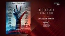 The dead don't die - Le Petit Cercle - Cannes 2019