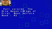 Full version  The Hive Queen (Wings of Fire)  Best Sellers Rank : #2