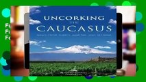 Full E-book Uncorking The Caucasus: Wines From Turkey, Armenia, And Georgia  For Free