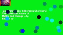 Complete acces  Silberberg Chemistry: The Molecular Nature of Matter and Change - Ap Edition by