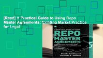 [Read] A Practical Guide to Using Repo Master Agreements: Existing Market Practice for Legal