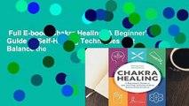 Full E-book  Chakra Healing: A Beginner's Guide to Self-Healing Techniques that Balance the