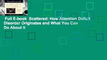 Full E-book  Scattered: How Attention Deficit Disorder Originates and What You Can Do About It