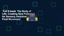Full E-book  The Body of Life: Creating New Pathways for Sensory Awareness and Fluid Movement
