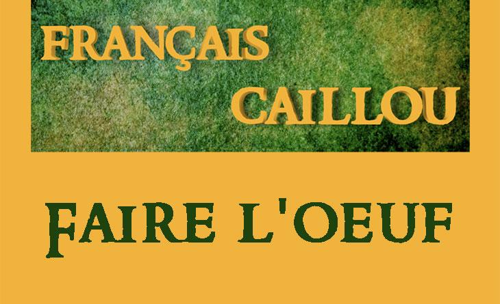 Français caillou / Définition du jour : Faire l'oeuf