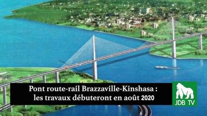 Pont route-rail Brazzaville-Kinshasa : les travaux débuteront en Août 2020
