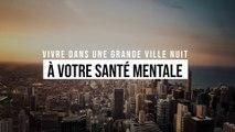 Vivre dans une grande ville nuit à votre santé mentale
