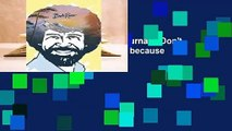 """Full version  Bob Ross: A Journal: """"Don't be afraid to go out on a limb, because that's where the"""