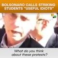 "Bolsonaro Calls Striking Students ""Useful Idiots"""