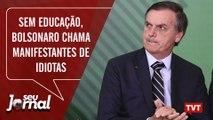 Sem educação, Bolsonaro chama manifestantes de idiotas