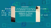 Understanding Curriculum: An Introduction to the Study of Historical and Contemporary Curriculum