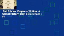 Full E-book  Empire of Cotton: A Global History  Best Sellers Rank : #1