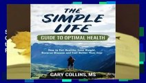 Full version  The Simple Life Guide to Optimal Health: How to Get Healthy and Feel Better Than