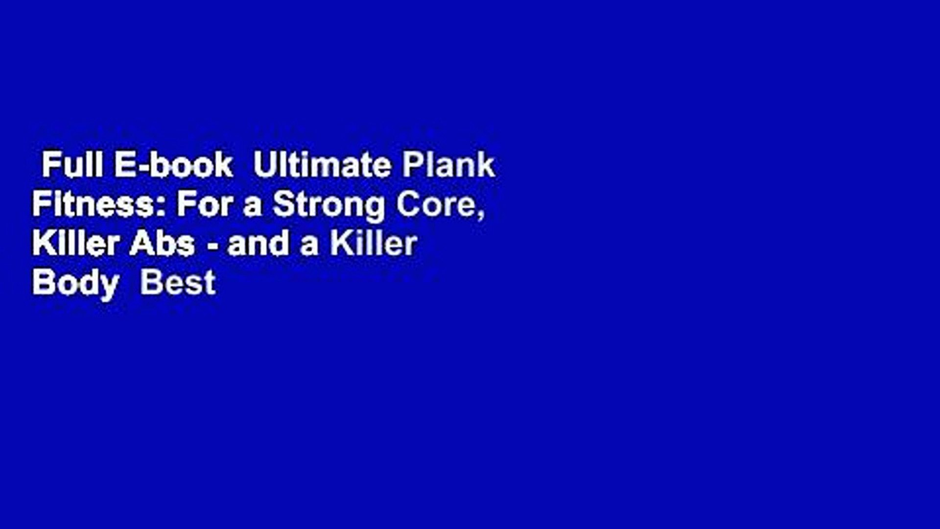 Full E-book  Ultimate Plank Fitness: For a Strong Core, Killer Abs - and a Killer Body  Best