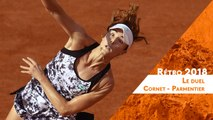 Roland-Garros 2018 - Rétro : Le duel Cornet-Parmentier