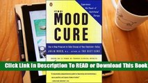 Full E-book  The Mood Cure: The 4-Step Program to Take Charge of Your Emotions--Today  Best