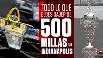 Todo lo que debes saber de las 500 Millas de Indianápolis