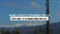Huawei accusé d'espionnage par les États-Unis : et la France dans tout ça ?