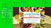 Full version  The Everything Guide to Macronutrients: The Flexible Eating Plan for Losing Fat and