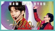 [HOT] Nam Woo Hyun - Hold On Me(feat. TAG of Golden Child)  ,  남우현 -   Hold On Me  show Music core 20190518