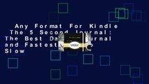 Any Format For Kindle  The 5 Second Journal: The Best Daily Journal and Fastest Way to Slow