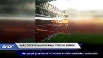 Dev maç öncesi 'Her şey çok güzel olacak' ve 'Mustafa Kemal'in askerleriyiz' tezahüratları
