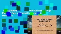 My Quotable Patients - The Funniest Things Patients Say: A Journal to collect Quotes, Memories,