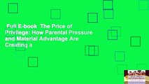Full E-book  The Price of Privilege: How Parental Pressure and Material Advantage Are Creating a