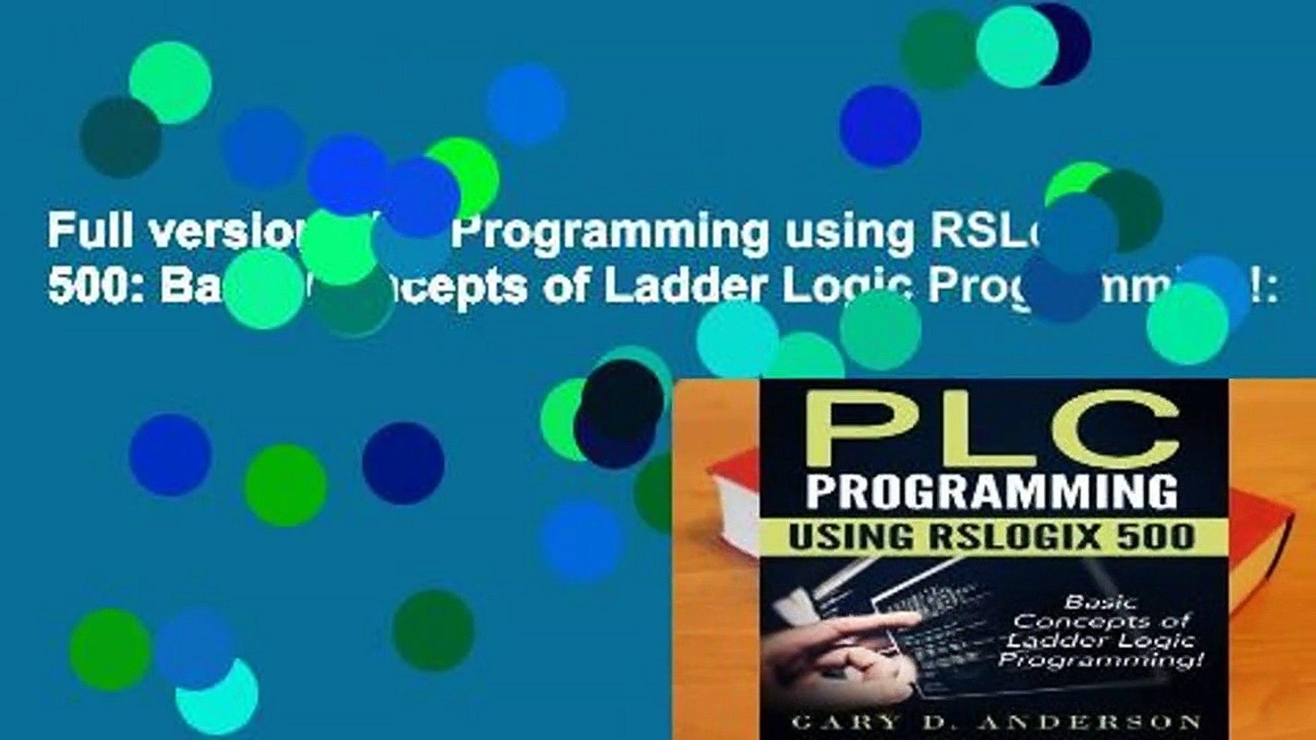 Full version PLC Programming using RSLogix 500: Basic Concepts of Ladder  Logic Programming!: