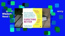 Expecting Better: Why the Conventional Pregnancy Wisdom is Wrong - and What You Really Need to
