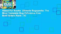 About For Books  Ultimate Bugopedia: The Most Complete Bug Reference Ever  Best Sellers Rank : #3