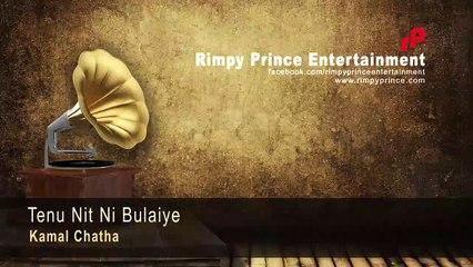 Tenu Nit Ni Bulaiye - Kamal Chatha