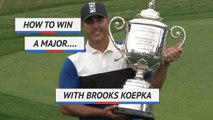 How to win a major with Brooks Koepka